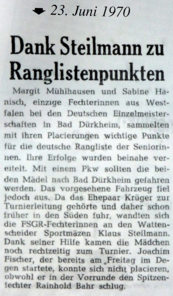 Margit Mühlhausen und Sabine Hanisch, einzige Fechterinnen aus Westfalen bei den Deutschen Einzelmeisterschaft in Bad Dürkheim, sammelten mit ihren Placierungen wichtige Punkte für die deutsche Rangliste der Seniorinnen. Ihre Erfolge wurden beinah vereitel. Mit dem PKW sollten die beiden Mädel nach Bad Dürckheim gefahren werden. Das vorgesehene Farzeug fiel jedoch aus. Da das Ehepaar Krüger zur Turnierleitung gehörte und daher schon früher in den Süden fuhr, wandten sich die FSGR-Fechterinen an den Wattenscheider Sportmäzen Klaus Steilmann. Dank seiner Hilfe kamen die Mädchen noch rechtzeitig zum Turnier. Joachim Fischer, der bereits am Freitag im Degen startete, konnte sich nicht placieren, obwohl er in der Vorrunde den Spitzenfechter Rainhold Bahr schlug.
